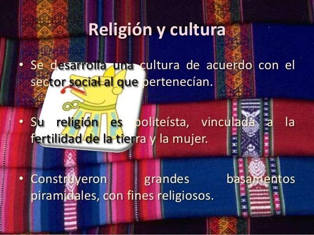 Religión y cultura • Se desarrolla una cultura de acuerdo con el sector social al que pertenecían. • Su religión es polite...