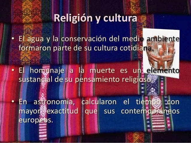 Religión y cultura • El agua y la conservación del medio ambiente formaron parte de su cultura cotidiana. • El homenaje a ...