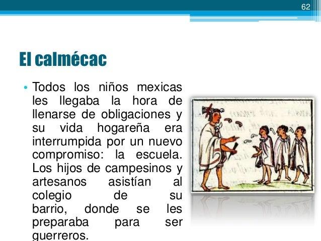 62  El calmécac • Todos los niños mexicas les llegaba la hora de llenarse de obligaciones y su vida hogareña era interrump...