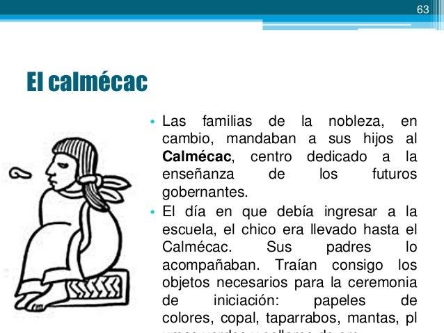 63  El calmécac • Las familias de la nobleza, en cambio, mandaban a sus hijos al Calmécac, centro dedicado a la enseñanza ...