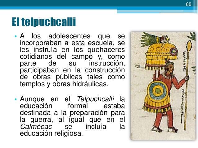 69  La instrucción femenina  • Existía, también, una escuela para niñas, denominada Ichpuchcalli, así como una escuela mix...