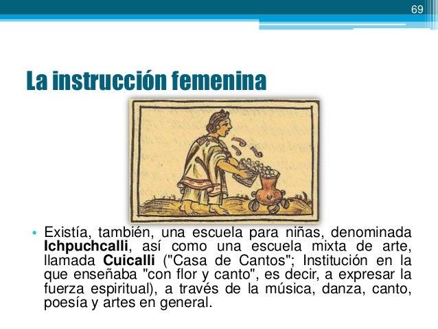 70  La instrucción femenina  • En la escuela formal se educaba a las mujeres para ser sacerdotisas, cubriendo la educación...
