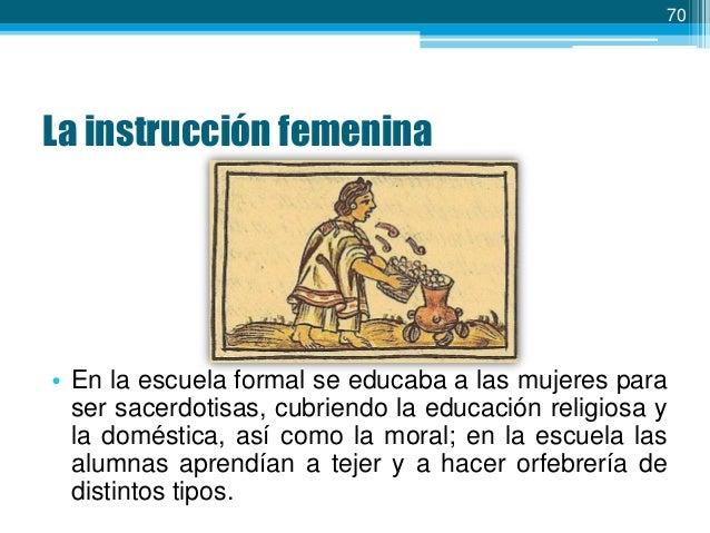 71  • La cultura mexica, en el aspecto educativo, representaba un medio de control social y para la reproducción de la ide...