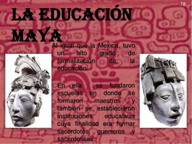 79  • Siendo los Mayas predominantes religiosos y girando sus actividades en torno de la agricultura, la educación tenia q...