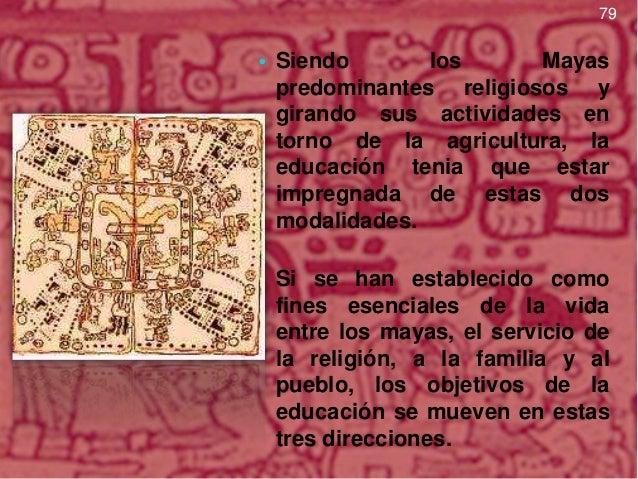 80  La educación maya  • Los mayas tenían su propio sistema educativo, ellos desarrollaron la escritura con signos en form...