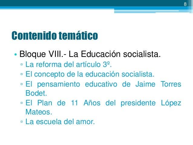 8  Contenido temático • Bloque VIII.- La Educación socialista. ▫ La reforma del artículo 3º. ▫ El concepto de la educación...