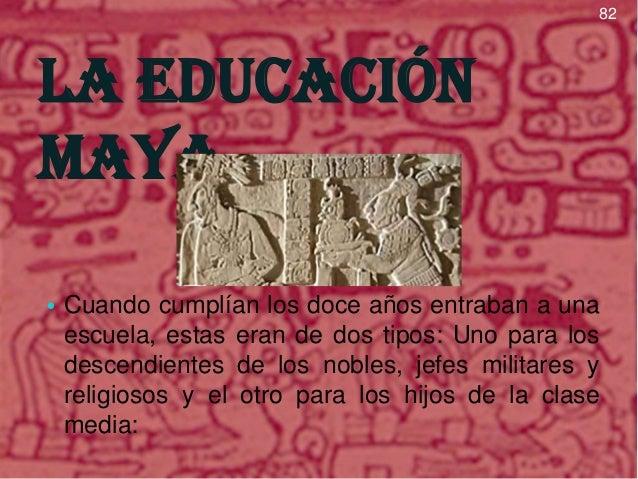 83  La educación maya era para los • En una que hijos de la nobleza, aprendían astrología, escritura jeroglífica y los cál...
