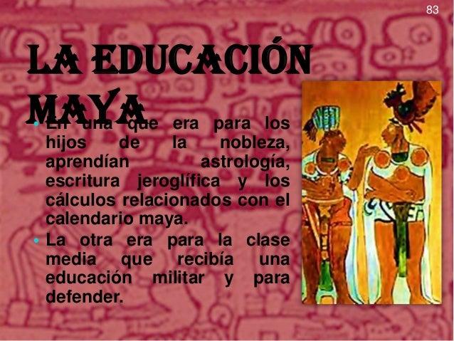 La educación maya • La educación para la mujer era solamente prepararse para las tareas del hogar, sumisión al hombre y ho...