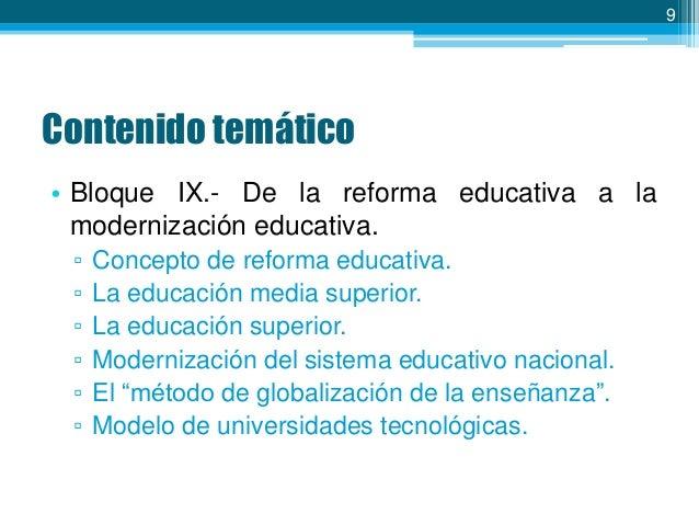 9  Contenido temático • Bloque IX.- De la reforma educativa a la modernización educativa. ▫ ▫ ▫ ▫ ▫ ▫  Concepto de reforma...