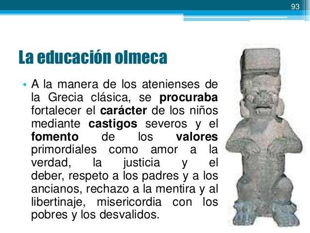 94  La educación olmeca  • Desde pequeños se les formaba para que fueran fuertes, de modo que los bañaban con agua fría, l...