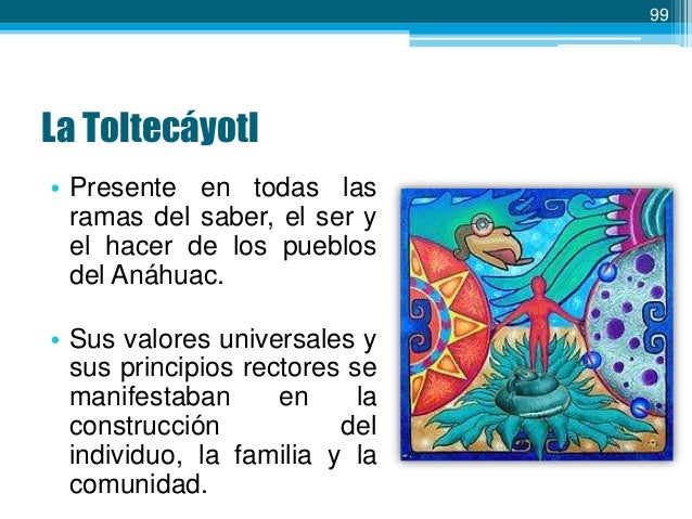 100  • La Toltecáyotl es el conjunto de conocimientos que tienen como objetivo lograr la trascendencia espiritual de la ex...