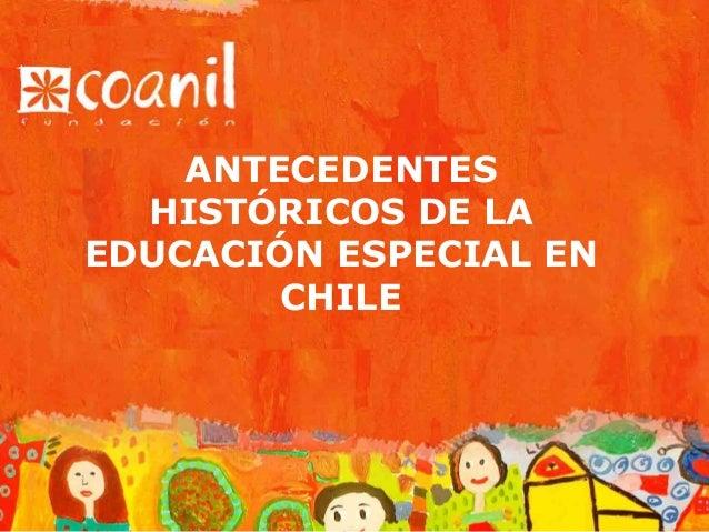 ANTECEDENTES  HISTÓRICOS DE LAEDUCACIÓN ESPECIAL EN        CHILE