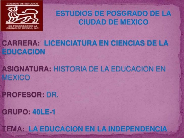 ESTUDIOS DE POSGRADO DE LA                 CIUDAD DE MEXICOCARRERA: LICENCIATURA EN CIENCIAS DE LAEDUCACIONASIGNATURA: HIS...