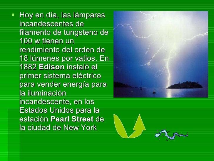 <ul><li>Hoy en día, las lámparas incandescentes de filamento de tungsteno de 100 w tienen un rendimiento del orden de 18 l...