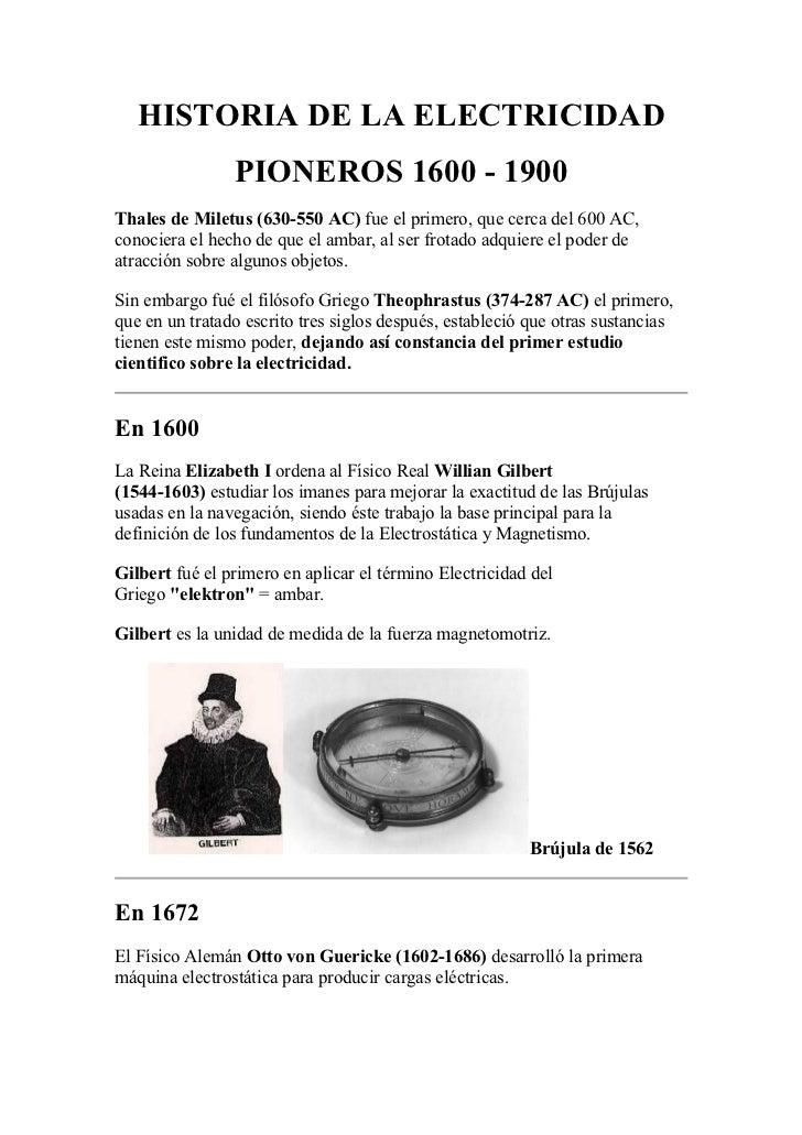HISTORIA DE LA ELECTRICIDAD                PIONEROS 1600 - 1900Thales de Miletus (630-550 AC) fue el primero, que cerca de...