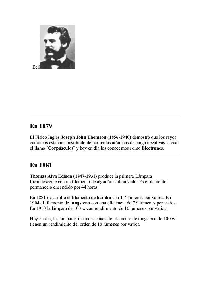 BellEn 1879El Físico Inglés Joseph John Thomson (1856-1940) demostró que los rayoscatódicos estaban constituido de partícu...