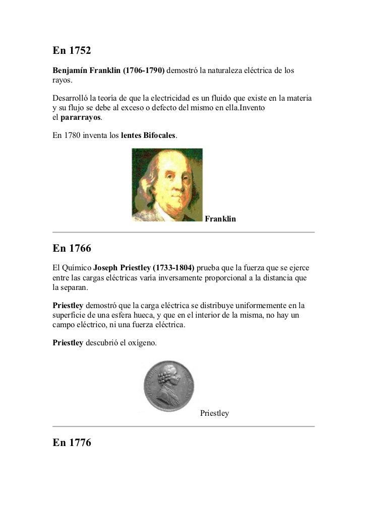 En 1752Benjamín Franklin (1706-1790) demostró la naturaleza eléctrica de losrayos.Desarrolló la teoría de que la electrici...