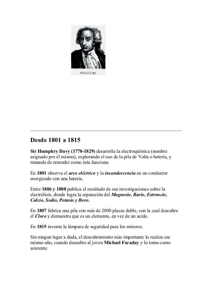 Desde 1801 a 1815Sir Humphry Davy (1778-1829) desarrolla la electroquímica (nombreasignado por él mismo), explorando el us...