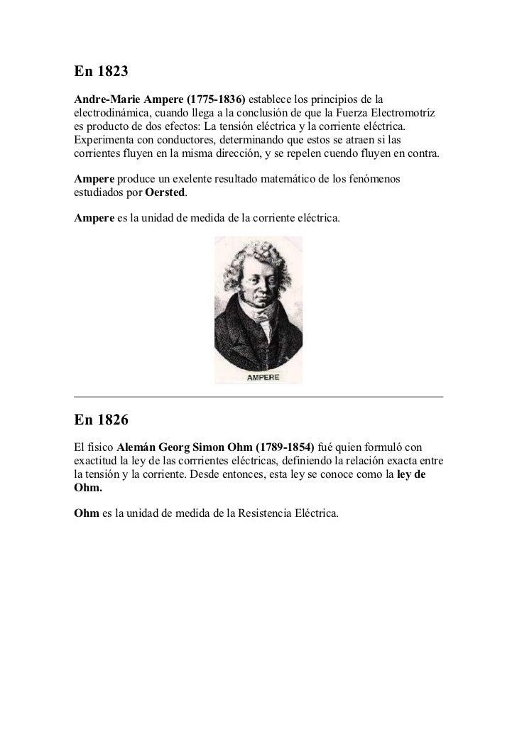 En 1823Andre-Marie Ampere (1775-1836) establece los principios de laelectrodinámica, cuando llega a la conclusión de que l...