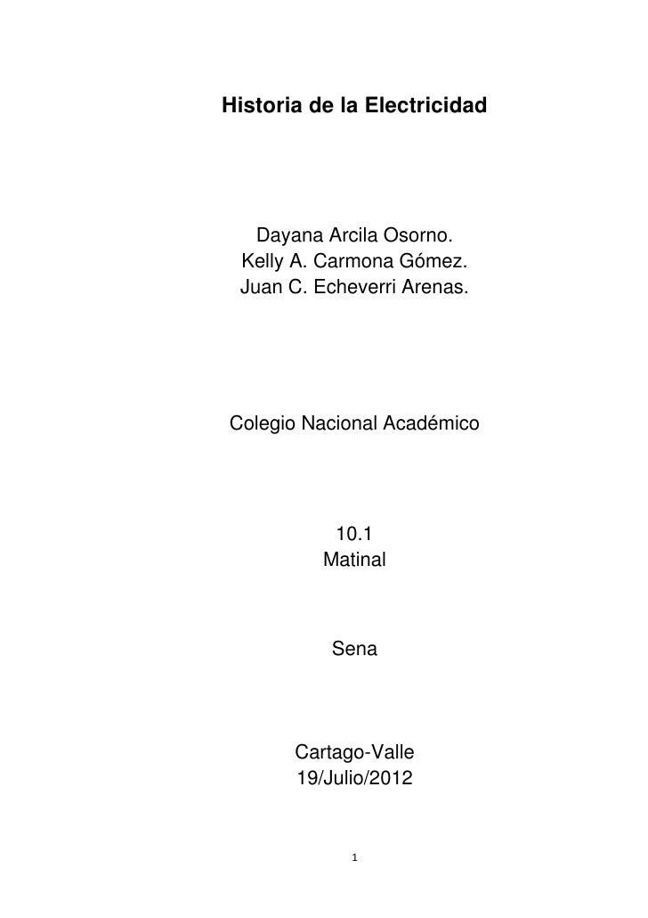 Historia de la Electricidad   Dayana Arcila Osorno. Kelly A. Carmona Gómez. Juan C. Echeverri Arenas.Colegio Nacional Acad...