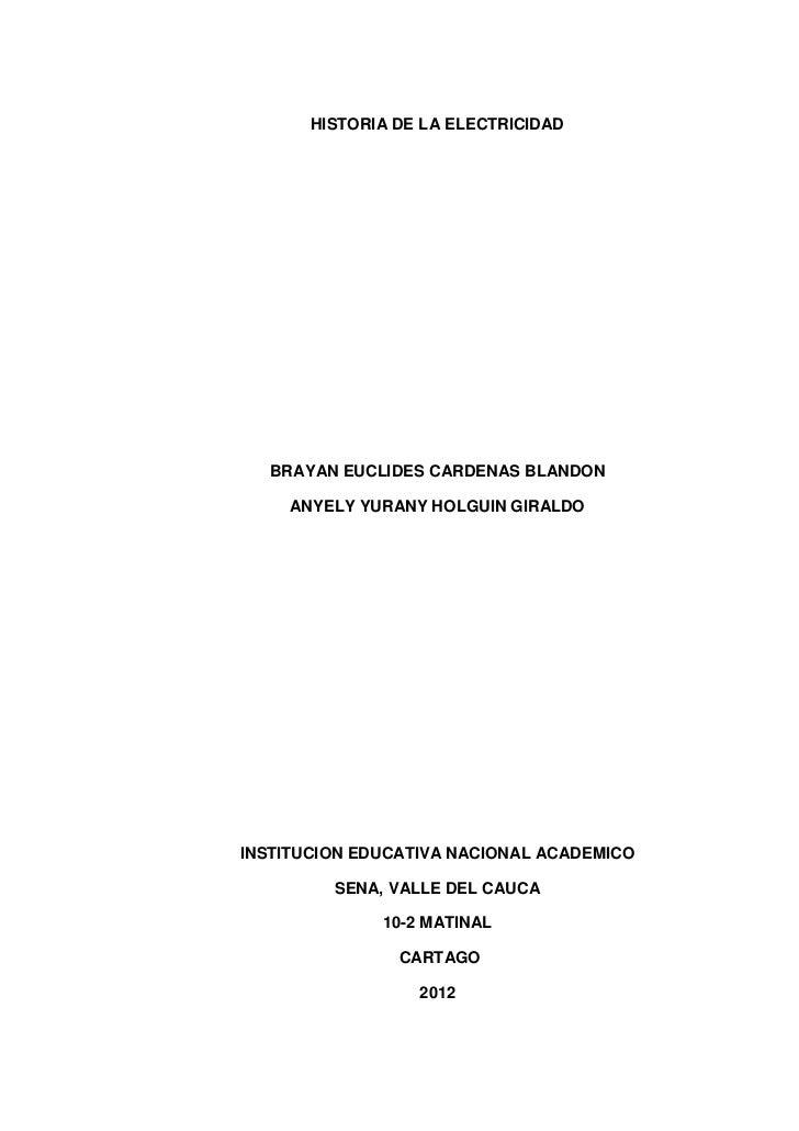 HISTORIA DE LA ELECTRICIDAD   BRAYAN EUCLIDES CARDENAS BLANDON     ANYELY YURANY HOLGUIN GIRALDOINSTITUCION EDUCATIVA NACI...