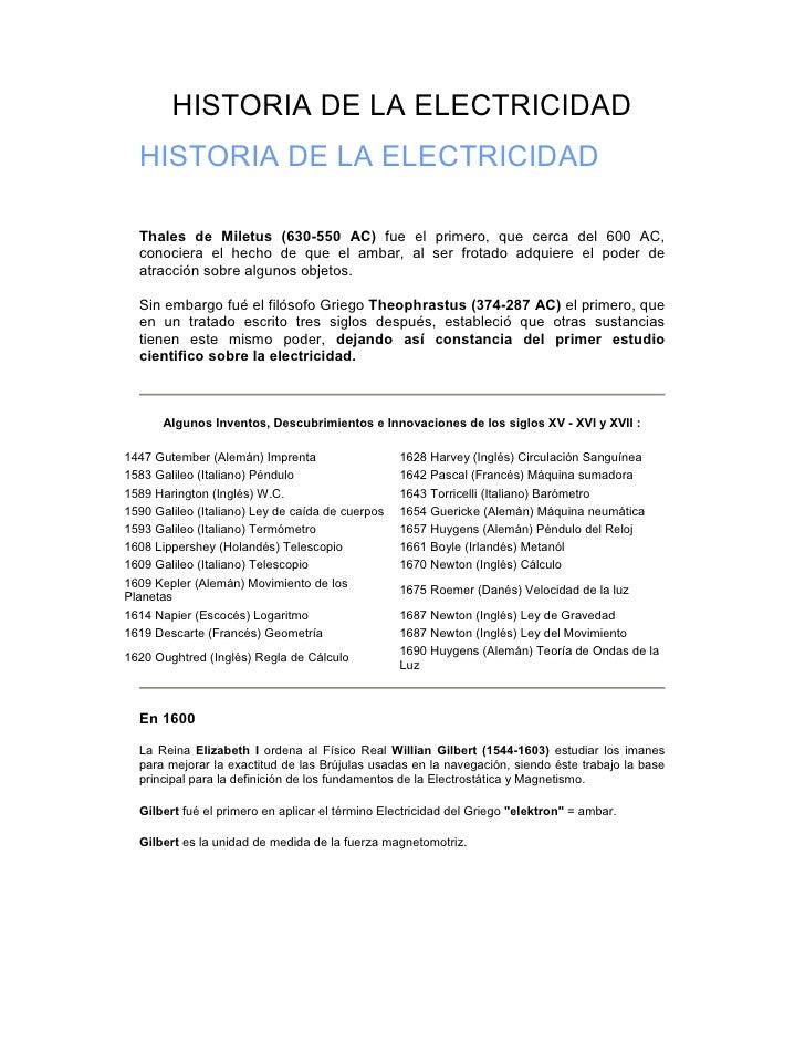 HISTORIA DE LA ELECTRICIDAD   HISTORIA DE LA ELECTRICIDAD    Thales de Miletus (630-550 AC) fue el primero, que cerca del ...