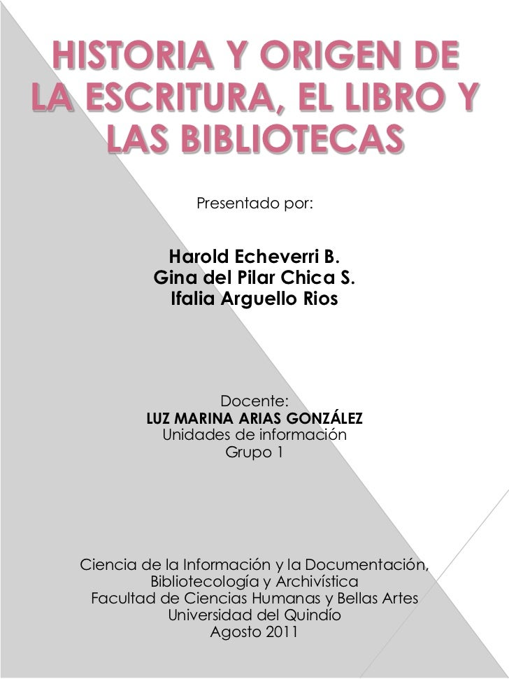 HISTORIA Y ORIGEN DE LA ESCRITURA, EL LIBRO Y LAS BIBLIOTECAS<br />Presentado por:<br />Harold Echeverri B.<br />Gina del ...
