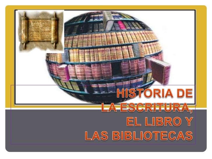 HISTORIA DE <br />LA ESCRITURA, <br /> EL LIBRO Y<br /> LAS BIBLIOTECAS<br />
