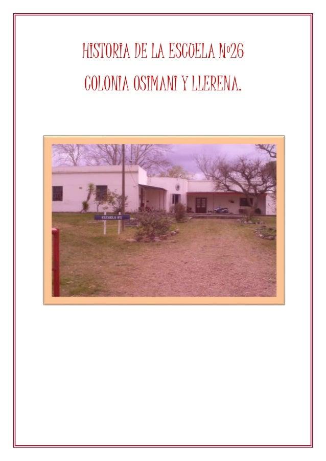 HISTORIA DE LA ESCUELA Nº26 COLONIA OSIMANI Y LLERENA.