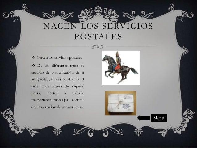 NACEN LOS SERVICIOS POSTALES  Nacen los servicios postales  De los diferentes tipos de servicio de comunicación de la an...