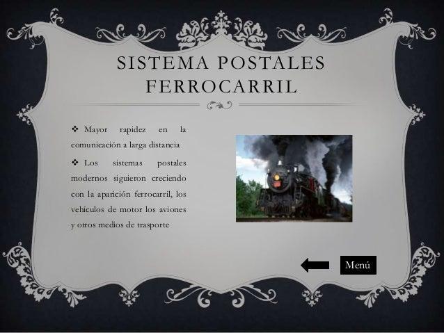 SISTEMA POSTALES FERROCARRIL  Mayor  rapidez  en  la  comunicación a larga distancia  Los  sistemas  postales  modernos ...