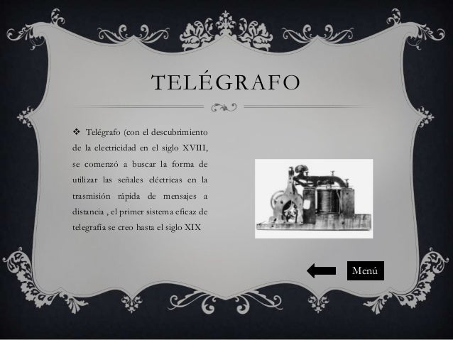 TELÉGRAFO  Telégrafo (con el descubrimiento de la electricidad en el siglo XVIII, se comenzó a buscar la forma de utiliza...