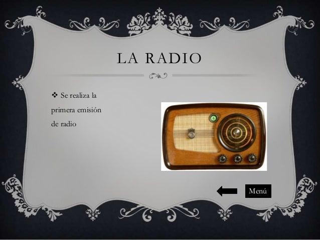 LA RADIO  Se realiza la primera emisión de radio  Menú