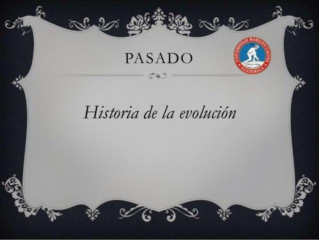 PASADO  Historia de la evolución
