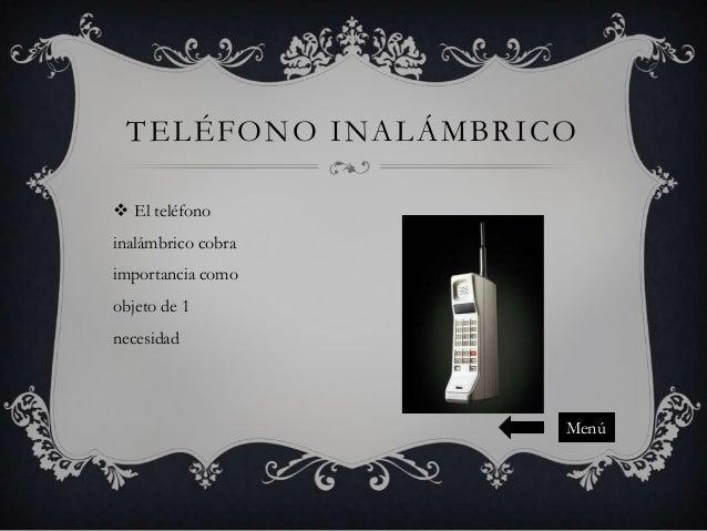 TELÉFONO INALÁMBRICO  El teléfono inalámbrico cobra importancia como  objeto de 1 necesidad  Menú