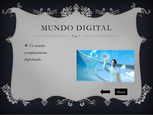 MUNDO DIGITAL  Un mundo completamente digitalizado  Menú