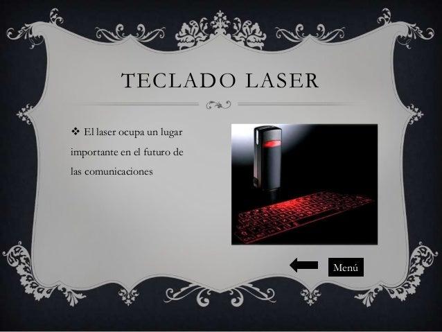 TECLADO LASER  El laser ocupa un lugar importante en el futuro de las comunicaciones  Menú
