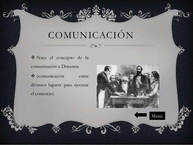 COMUNICACIÓN  Nace el concepto de la comunicación a Distancia  (comunicación  entre  diversos lugares para ejecutar el c...