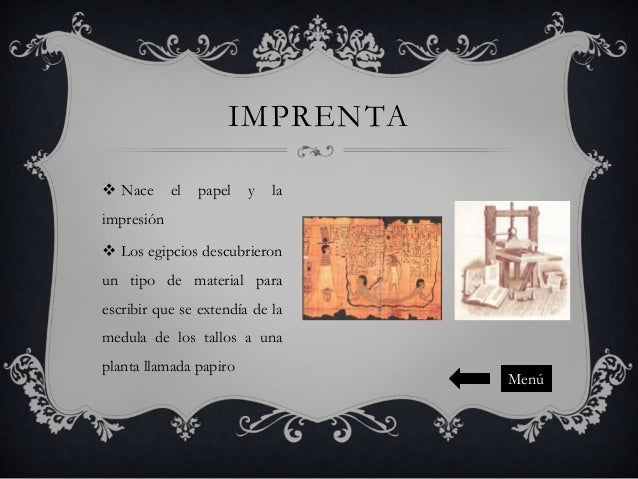 IMPRENTA  Nace  el  papel  y  la  impresión  Los egipcios descubrieron  un tipo de material para escribir que se extendí...