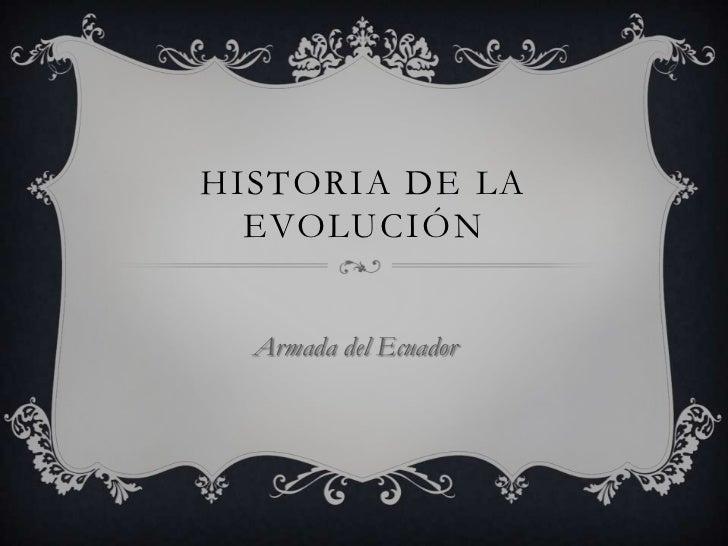 HISTORIA DE LA  EVOLUCIÓN  Armada del Ecuador