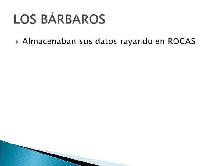    Almacenaban sus datos registrandolos en    Tablomes de Arcilla.