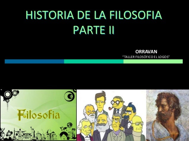 "HISTORIA DE LA FILOSOFIA PARTE II ORRAVAN ""TALLER FILOSÓFICO EL LOGOS"""