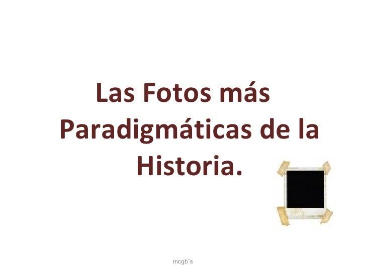 Las Fotos más Paradigmáticas de la Historia. mcgb¨s
