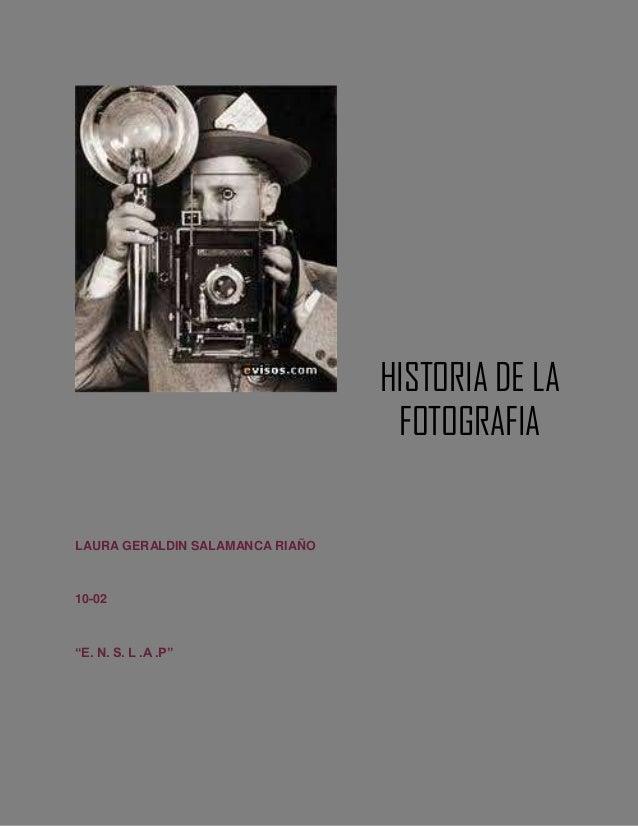 """HISTORIA DE LA FOTOGRAFIA  LAURA GERALDIN SALAMANCA RIAÑO  10-02  """"E. N. S. L .A .P"""""""