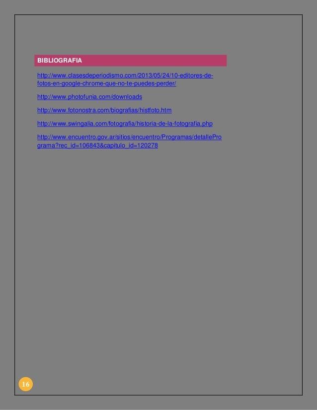BIBLIOGRAFIA http://www.clasesdeperiodismo.com/2013/05/24/10-editores-defotos-en-google-chrome-que-no-te-puedes-perder/ ht...