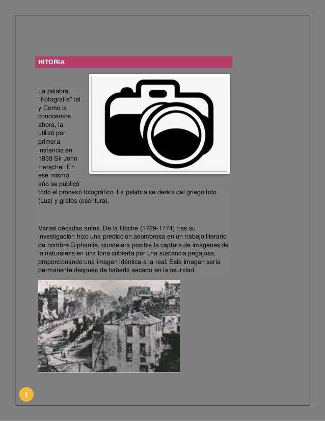"""HITORIA  La palabra, """"Fotografía"""" tal y Como la conocemos ahora, la utilizó por primera instancia en 1839 Sir John Hersche..."""