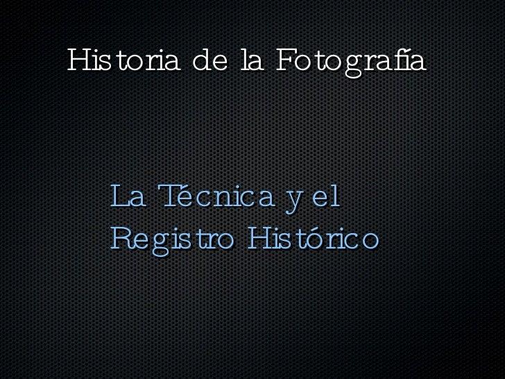 Historia de la Fotografía La Técnica y el Registro Histórico