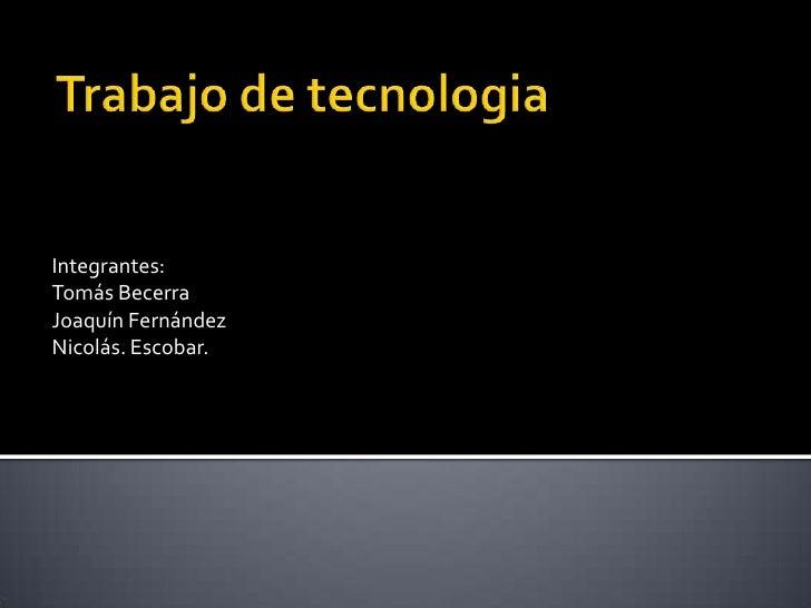 Integrantes:Tomás BecerraJoaquín FernándezNicolás. Escobar.