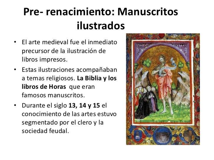 Pre- renacimiento: Manuscritos              ilustrados• El arte medieval fue el inmediato  precursor de la ilustración de ...