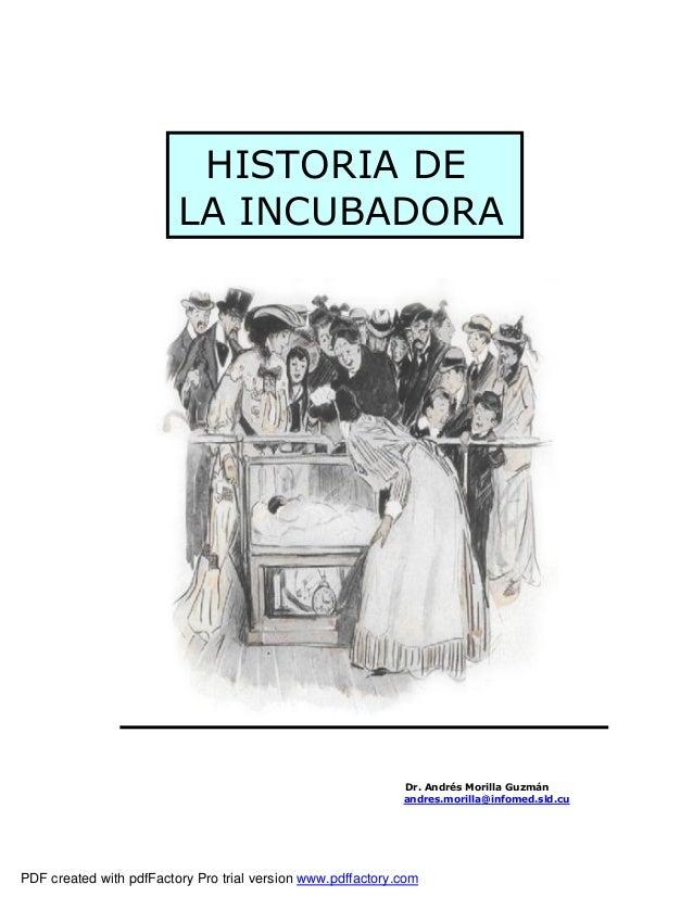 HISTORIA DE                         LA INCUBADORA                                                             Dr. Andrés M...